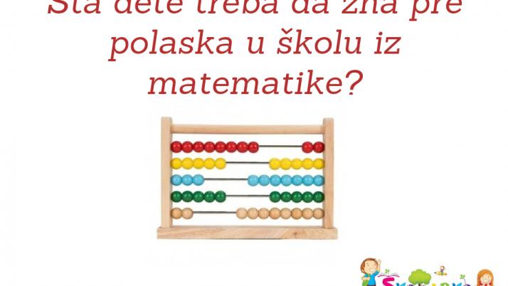 Šta dete treba da zna iz matematike pre polaska u školu?
